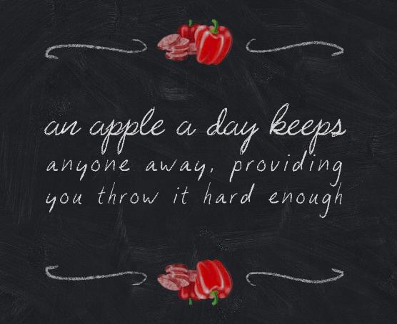 An apple a day keeps anyone away, providing you throw it hard enough
